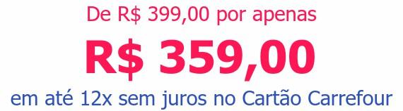 De R$  399,00 por apenasR$ 359,00em até 12x sem juros no Cartão Carrefour