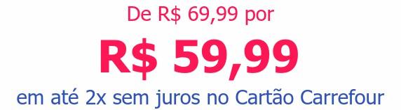 De R$ 69,99 porR$ 59,99em até 2x sem juros no Cartão Carrefour