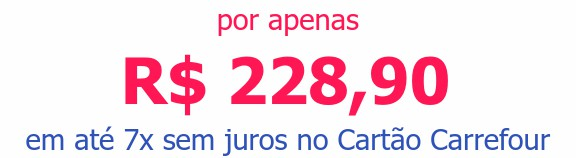 por apenas R$ 228,90em até 7x sem juros no Cartão Carrefour