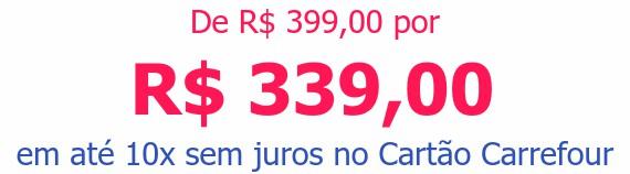 De R$ 399,00 porR$ 339,00em até 10x sem juros no Cartão Carrefour