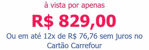 à vista por apenas R$ 829,00Ou em até 12x de R$ 76,76 sem juros no Cartão Carrefour