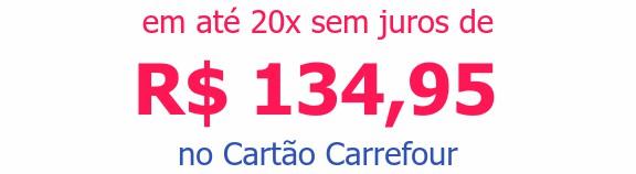 em até 20x sem juros deR$ 134,95no Cartão Carrefour