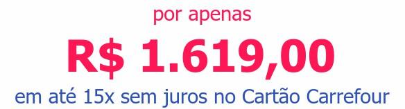 por apenas R$ 1.619,00em até 15x sem juros no Cartão Carrefour