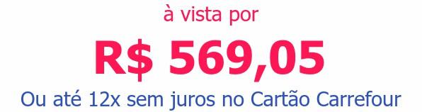 à vista por R$ 569,05Ou até 12x sem juros no Cartão Carrefour