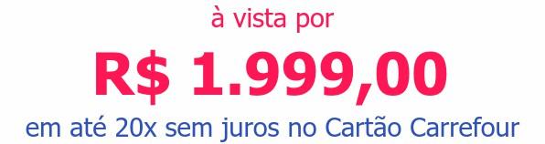 à vista por R$ 1.999,00em até 20x sem juros no Cartão Carrefour