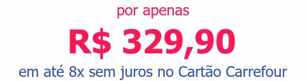 por apenas R$ 329,90em até 8x sem juros no Cartão Carrefour