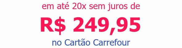 em até 20x sem juros deR$ 249,95no Cartão Carrefour