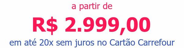 a partir de R$ 2.999,00em até 20x sem juros no Cartão Carrefour