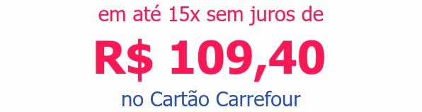 em até 15x sem juros deR$ 109,40no Cartão Carrefour