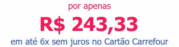 por apenas R$ 243,33em até 6x sem juros no Cartão Carrefour