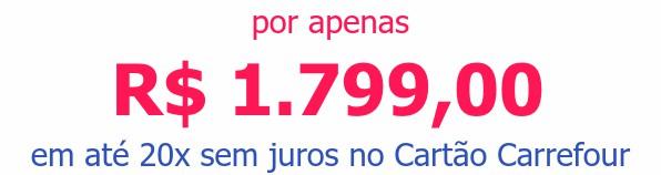 por apenasR$ 1.799,00em até 20x sem juros no Cartão Carrefour