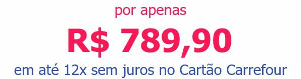 por apenas R$ 789,90em até 12x sem juros no Cartão Carrefour