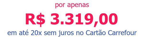 por apenas R$ 3.319,00em até 20x sem juros no Cartão Carrefour