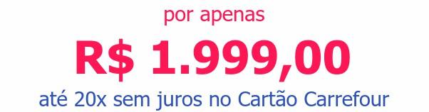 por apenas R$ 1.999,00até 20x sem juros no Cartão Carrefour
