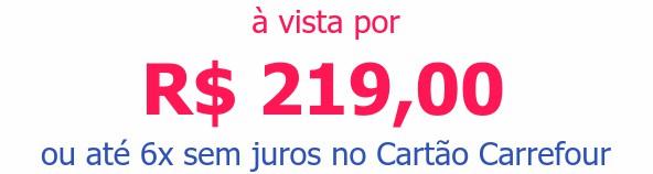 à vista por R$ 219,00ou até 6x sem juros no Cartão Carrefour