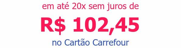 em até 20x sem juros deR$ 102,45no Cartão Carrefour