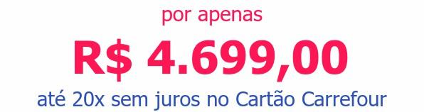 por apenas R$ 4.699,00até 20x sem juros no Cartão Carrefour