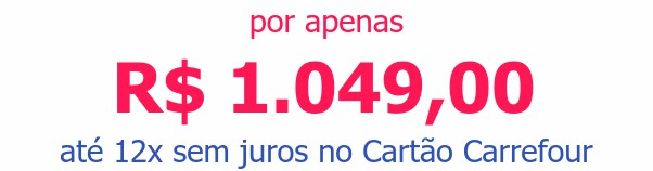 por apenasR$ 1.049,00até 12x sem juros no Cartão Carrefour