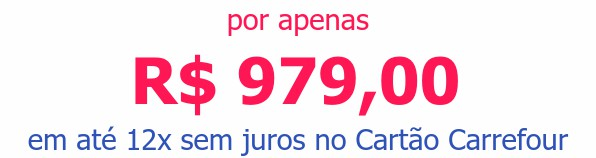 por apenas R$ 979,00em até 12x sem juros no Cartão Carrefour