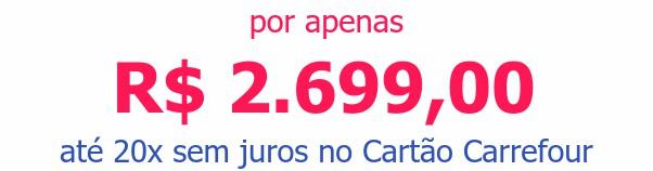 por apenas R$ 2.699,00até 20x sem juros no Cartão Carrefour