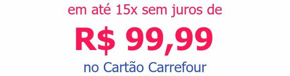 em até 15x sem juros deR$ 99,99no Cartão Carrefour