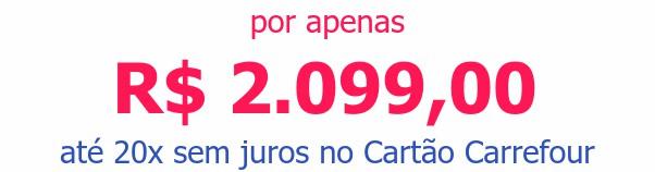 por apenas R$ 2.099,00até 20x sem juros no Cartão Carrefour
