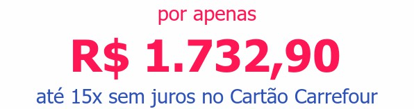 por apenas R$ 1.732,90até 15x sem juros no Cartão Carrefour