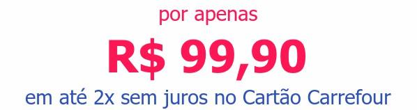 por apenas R$ 99,90em até 2x sem juros no Cartão Carrefour