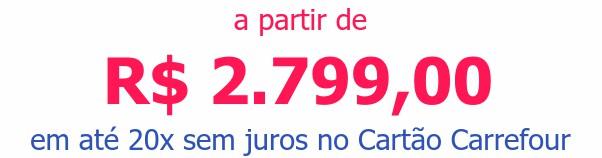 a partir de R$ 2.799,00em até 20x sem juros no Cartão Carrefour