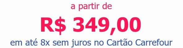 a partir de R$ 349,00em até 8x sem juros no Cartão Carrefour