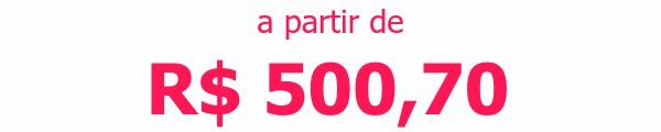 a partir de R$ 500,70
