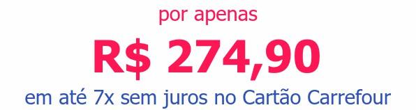 por apenas R$ 274,90em até 7x sem juros no Cartão Carrefour
