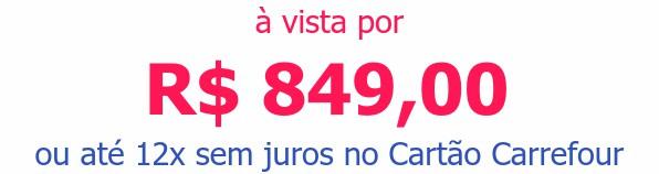 à vista por R$ 849,00ou até 12x sem juros no Cartão Carrefour
