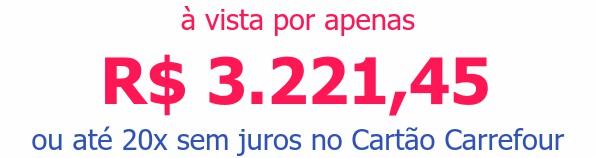à vista por apenas R$ 3.221,45ou até 20x sem juros no Cartão Carrefour