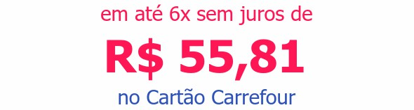 em até 6x sem juros deR$ 55,81no Cartão Carrefour