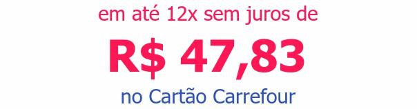 em até 12x sem juros deR$ 47,83no Cartão Carrefour