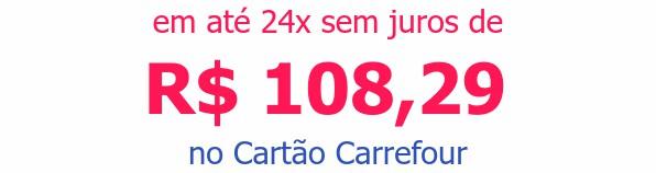 em até 24x sem juros deR$ 108,29no Cartão Carrefour