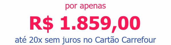 por apenas R$ 1.859,00até 20x sem juros no Cartão Carrefour