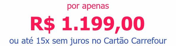 por apenas R$ 1.199,00ou até 15x sem juros no Cartão Carrefour