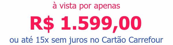 à vista por apenas R$ 1.599,00ou até 15x sem juros no Cartão Carrefour
