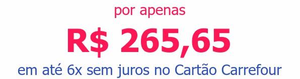 por apenas R$ 265,65em até 6x sem juros no Cartão Carrefour