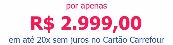 por apenas R$ 2.999,00em até 20x sem juros no Cartão Carrefour
