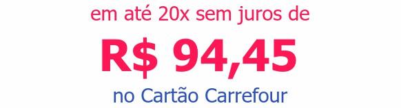 em até 20x sem juros deR$ 94,45 no Cartão Carrefour