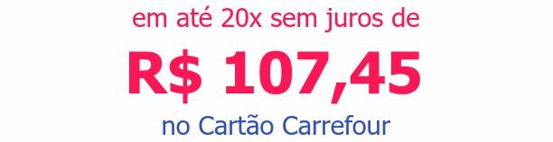 em até 20x sem juros deR$ 107,45 no Cartão Carrefour