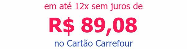 em até 12x sem juros deR$ 89,08no Cartão Carrefour