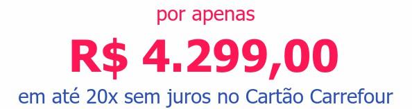 por apenas R$ 4.299,00em até 20x sem juros no Cartão Carrefour