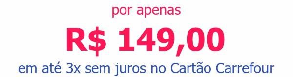 por apenas R$ 149,00em até 3x sem juros no Cartão Carrefour