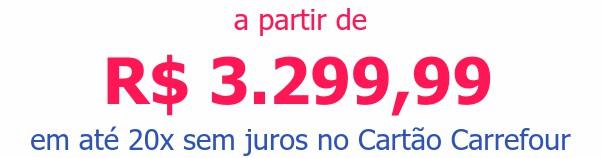 a partir de R$ 3.299,99em até 20x sem juros no Cartão Carrefour