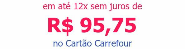 em até 12x sem juros deR$ 95,75no Cartão Carrefour