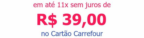 em até 11x sem juros deR$ 39,00 no Cartão Carrefour